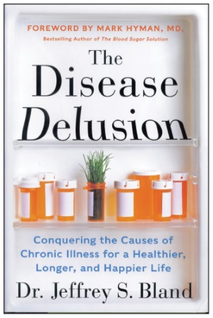 Jeffrey S. Bland, phd—The Disease Delusion: Conquering the Causes of Chronic Illness for a Healthier, Longer and Happier Life