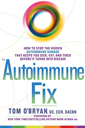 The Autoimmune Fix:Â How to Stop the Hidden Autoimmune Damage That Keeps You Sick, Fat, and Tired Before It Turns Into Disease